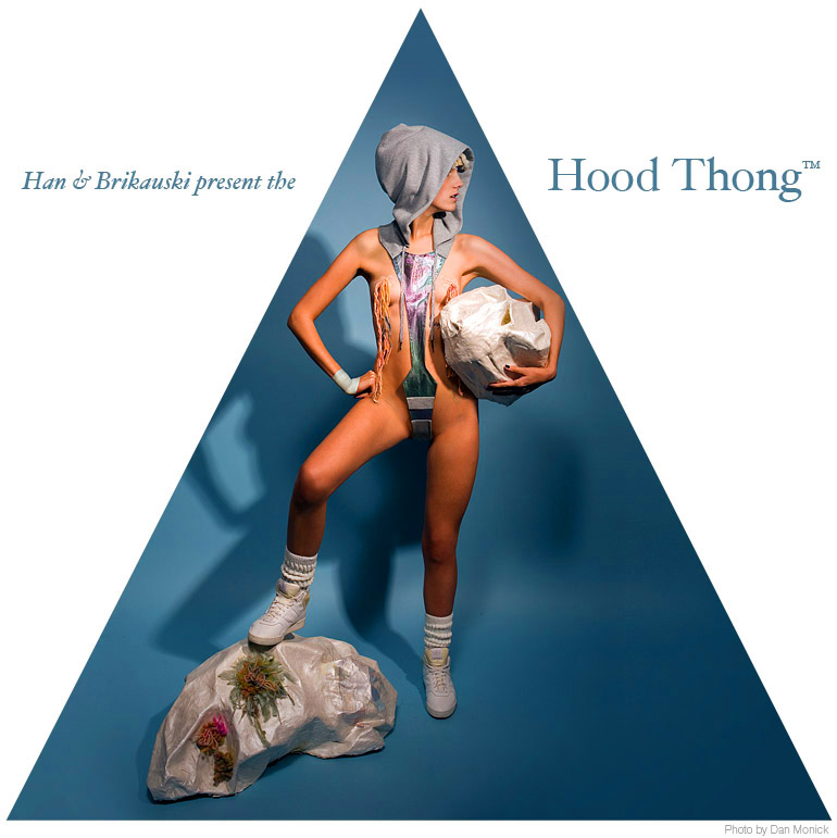 Han & Brikauski present the Hood Thong(tm).